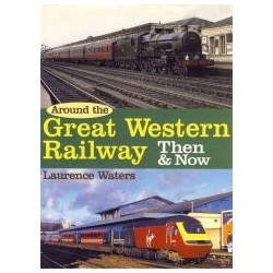Around the Great Western Railway Then and Now